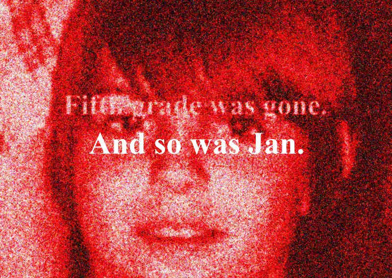 Fifth grade was gone.  And so was Jan.